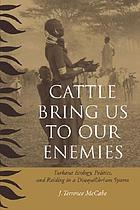 Cattle bring us to our enemies : Turkana ecology, politics, and raiding in a disequilibrium system