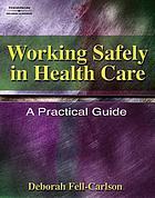 Working safely in health care : a practical guide