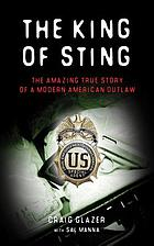 The king of sting : the amazing true story of a modern American outlaw