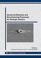 Advanced materials and manufacturing processes for strategic sectors : selected, peer reviewed papers from the International Conference on Advanced Materials and Manufacturing Processes for Strategic Sectors (ICAMPS 2015), May 13-15, 2015, Trivandrum, India