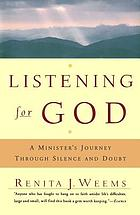 Listening for God : a minister's journey through silence and doubt