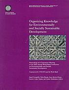 Organizing knowledge for environmentally and socially sustainable development : proceedings of a concurrent meeting of the fifth annual World Bank Conference on Environmentally and Socially Sustainable Development, partnerships for global ecosystem management, science, economics and law : cosponsored by UNESCO and the World Bank and held at the World Bank, Washington, D.C., October 9-10, 1997