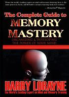 The complete guide to memory mastery : organizing and developing the power of your mind