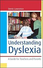 Understanding Dyslexia : a Guide for Teachers and Parents.