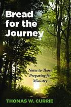 Bread for the journey : notes to those preparing for ministry.