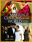 Marriage customs of the world : from henna to honeymoons