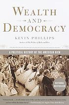 Wealth and democracy : a political history of the American rich