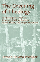 The greening of theology : the ecological models of Rosemary Radford Ruether, Joseph Sittler, and Juergen Moltmann