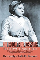 No room for despair  : how to hope in troubled times : Mary McLeod Bethune's Cold War integration-era commentary