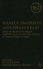 Israel's prophets and Israel's past : essays on the relationship of prophetic texts and Israelite history in honor of John H. Hayes