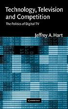 Television, technology, and competition : HDTV and digital TV in the United States, Western Europe, and Japan