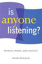 Is anyone listening? : women, work, and society