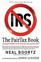 The FairTax book : saying goodbye to the income tax and the IRS : not to mention the Social Security tax, the Medicare tax, corporate income taxes, the death tax, the self-employment tax, the alternative minimum tax, the gift tax, capital gains taxes, tax audits, and some major headaches every April 15