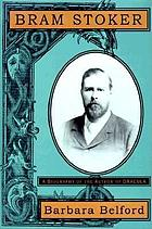 Bram Stoker : a biography of the author of Dracula