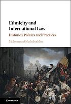 Ethnicity and international law : histories, politics and practices