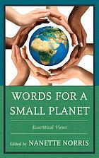 Words for a small planet : ecocritical views