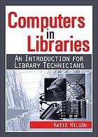 Computers in libraries : an introduction for library technicians