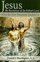Jesus : the Revelation of the Father's Love : What the New Testament Teaches Us