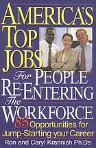 America's top jobs for people re-entering the workforce : 85 opportunities for jump-starting your career