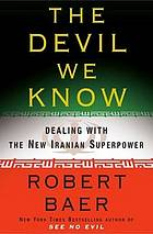 The devil we know : dealing with the new Iranian superpower