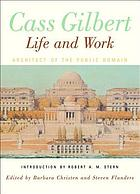 Cass Gilbert, life and work : architect of the public domain