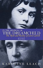 In the shadow of the dreamchild : the myth and reality of Lewis Carroll