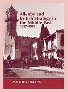 Allenby and British strategy in the Middle East, 1917-1919