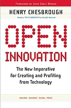 Open innovation : the new imperative for creating and profiting from technology