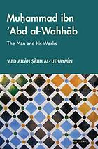 Muhammad ibn ʻAbd al-Wahhab : the man and his works
