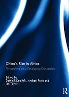China's rise in Africa : perspectives on a developing connection