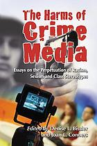 The harms of crime media : essays on the perpetuation of racism, sexism and class stereotypes