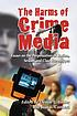 The harms of crime media : essays on the perpetuation... by  Denise L Bissler