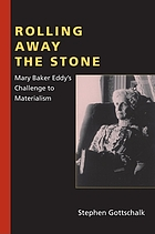 Rolling away the stone : Mary Baker Eddy's challenge to materialism