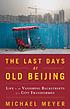 The last days of old Beijing : life in the vanishing... by  Michael J Meyer