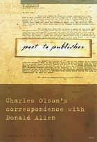 Poet to publisher : Charles Olson's correspondence with Donald Allen