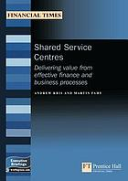 Shared service centres : delivering value from more effective finance and business processes