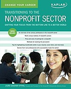Change your career : transitioning to the nonprofit sector : shifting your focus from the bottom line to a better world