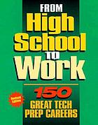 From high school to work : 150 great tech prep careers.