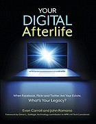 Your digital afterlife : when Facebook, Flickr and Twitter are your estate, what's your legacy?