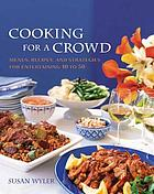 Cooking for a crowd : menus, recipes, and strategies for entertaining 10 to 50