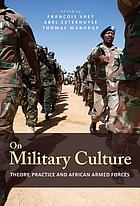 On Military Culture : Theory, Practice and African Armed Forces