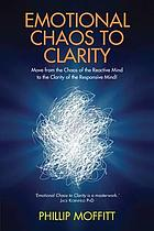 Emotional chaos to clarity : how to live more skilfully, make better decisions and find purpose in life