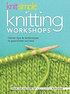 Knitsimple knitting workshops : clever tips & techniques to guarantee success