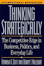 Thinking strategically : the competitive edge in business, politics, and everyday life