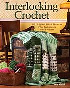 Interlocking crochet : 80 original stitch patterns plus techniques and projects