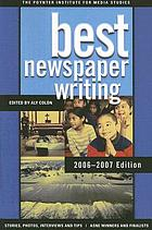 Best newspaper writing 2006-2007 edition : American Society of Newspaper Editors award winners and finalists