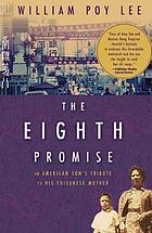 The eighth promise : an American son's tribute to his Toisanese mother