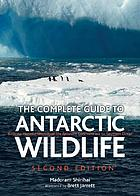 The complete guide to Antarctic wildlife : birds and marine mammals of the Antarctic continent and the Southern Ocean