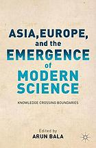 Asia, Europe, and the emergence of modern science : knowledge crossing boundaries