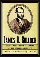 James D. Bulloch : secret agent and mastermind of the Confederate navy